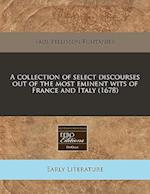 A Collection of Select Discourses Out of the Most Eminent Wits of France and Italy (1678) af Paul Pellisson-Fontanier