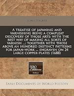 A Treatise of Japaning and Varnishing Being a Compleat Discovery of Those Arts af John Stalker