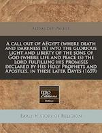 A Call Out of Aegypt (Where Death and Darkness Is) Into the Glorious Light and Liberty of the Sons of God (Where Life and Peace Is) the Lord Fulfillin af Alexander Parker