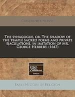 The Synagogue, Or, the Shadow of the Temple Sacred Poems and Private Ejaculations, in Imitation of Mr. George Herbert. (1647) af Christopher Harvey