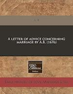 A Letter of Advice Concerning Marriage by A.B. (1676) af A. B.
