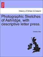 Photographic Sketches of Ashridge, with Descriptive Letter Press. af Charles May