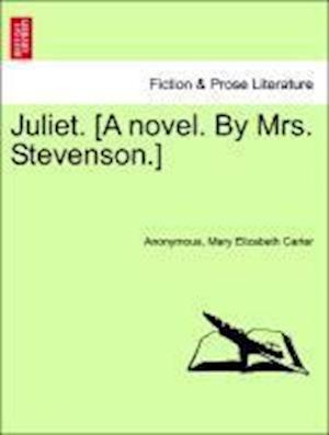 Juliet. [A novel. By Mrs. Stevenson.]