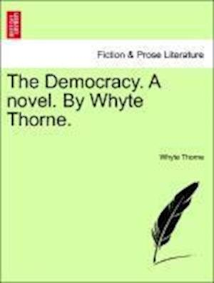 The Democracy. a Novel. by Whyte Thorne.
