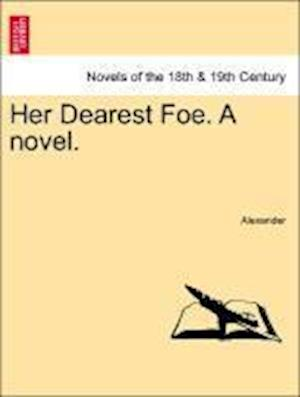 Her Dearest Foe. a Novel.