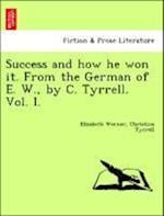 Success and How He Won It. from the German of E. W., by C. Tyrrell. Vol. I. af Elizabeth Werner, Christina Tyrrell