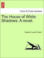 The House of White Shadows. a Novel. af Benjamin Leopold Farjeon, B. L. Farjeon