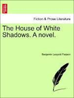 The House of White Shadows. a Novel. af B. L. Farjeon, Benjamin Leopold Farjeon