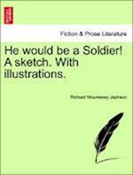 He Would Be a Soldier! a Sketch. with Illustrations. af Richard Mounteney Jephson