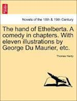 The Hand of Ethelberta. a Comedy in Chapters. with Eleven Illustrations by George Du Maurier, Etc. af Thomas Hardy