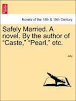 Safely Married. a Novel. by the Author of Caste, Pearl, Etc. af Jolly