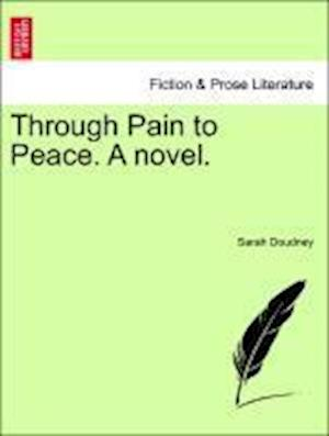 Through Pain to Peace. A novel.