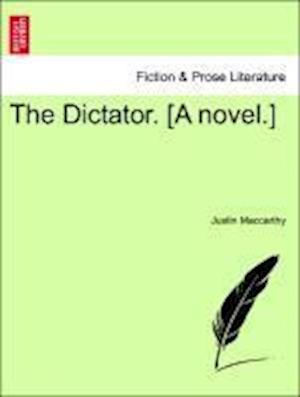 The Dictator. [A novel.]