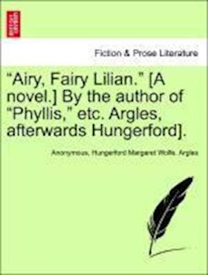 """""""Airy, Fairy Lilian."""" [A novel.] By the author of """"Phyllis,"""" etc. Argles, afterwards Hungerford]."""