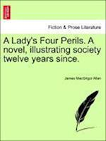 A Lady's Four Perils. a Novel, Illustrating Society Twelve Years Since. af James Macgrigor Allan
