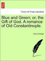Blue and Green; or, the Gift of God. A romance of Old Constantinople. af Henry Pottinger