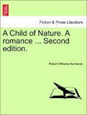 A Child of Nature. a Romance ... Second Edition.