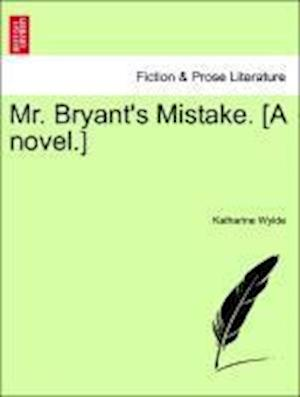 Mr. Bryant's Mistake. [A novel.]