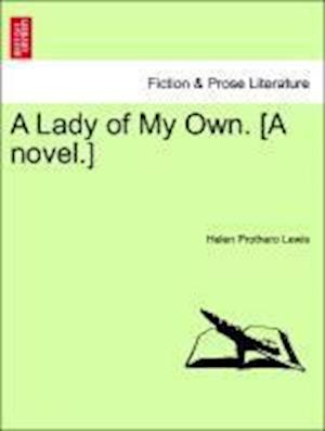 A Lady of My Own. [A novel.]