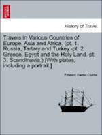 Travels in Various Countries of Europe, Asia and Africa. (PT. 1. Russia, Tartary and Turkey.-PT. 2. Greece, Egypt and the Holy Land.-PT. 3. Scandinavi af Edward Daniel Clarke