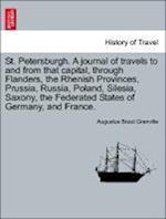 St. Petersburgh. A journal of travels to and from that capital, through Flanders, the Rhenish Provinces, Prussia, Russia, Poland, Silesia, Saxony, the af Augustus Bozzi Granville
