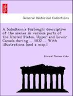 A Subaltern's Furlough: Descriptive of the Scenes in Various Parts of the United States, Upper and Lower Canada During ... 1832 ... with Illus
