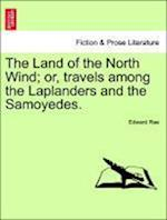 The Land of the North Wind; or, travels among the Laplanders and the Samoyedes. af Edward Rae
