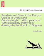 Sunshine and Storm in the East; or, Cruises to Cyprus and Constantinople ... With upwards of 100 illustrations, chiefly from drawings by the Hon. A. Y af Annie Brassey
