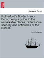 Rutherfurd's Border Hand-Book; Being a Guide to the Remarkable Places, Picturesque Scenery and Antiquities of the Border. af John Rutherfurd