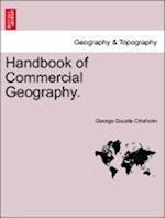 Handbook of Commercial Geography. af George Goudie Chisholm
