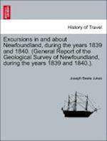 Excursions in and about Newfoundland, during the years 1839 and 1840. (General Report of the Geological Survey of Newfoundland, during the years 1839