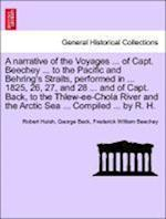 A narrative of the Voyages ... of Capt. Beechey ... to the Pacific and Behring's Straits, performed in ... 1825, 26, 27, and 28 ... and of Capt. Back, af Frederick William Beechey, Robert Huish, George Back