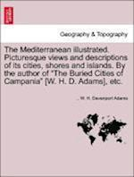 The Mediterranean illustrated. Picturesque views and descriptions of its cities, shores and islands. By the author of