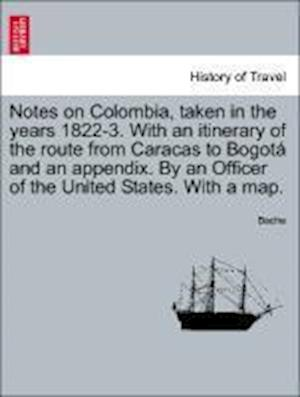 Notes on Colombia, taken in the years 1822-3. With an itinerary of the route from Caracas to Bogotá and an appendix. By an Officer of the United State