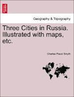Three Cities in Russia. Illustrated with maps, etc. af Charles Piazzi Smyth