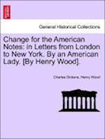 Change for the American Notes af Henry Wood, Charles Dickens