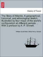 The Story of Atlantis. A geographical, historical, and ethnological sketch. Illustrated by four maps of the world's configuration at different periods