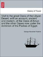 Visit to the great Oasis of the Libyan Desert, with an account, ancient and modern, of the Oasis of Amun and the other Oases now under the dominion of af George Alexander Hoskins