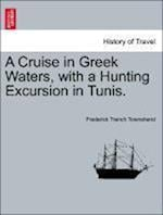 A Cruise in Greek Waters, with a Hunting Excursion in Tunis. af Frederick Trench Townshend