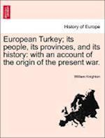 European Turkey; Its People, Its Provinces, and Its History