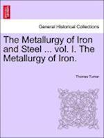 The Metallurgy of Iron and Steel ... Vol. I. the Metallurgy of Iron. af Thomas Turner