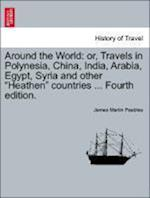 Around the World: or, Travels in Polynesia, China, India, Arabia, Egypt, Syria and other