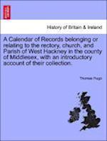 A Calendar of Records belonging or relating to the rectory, church, and Parish of West Hackney in the county of Middlesex, with an introductory accoun