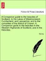 A Companion Guide to the Beauties of Scotland, to the Lakes of Westmoreland, Cumberland, and Lancashire; And to the Curiosities of the District of Craven.Vol. II, Second Edition af Murray