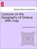 Lectures on the Geography of Greece ... with Map. af Henry Fanshawe Tozer