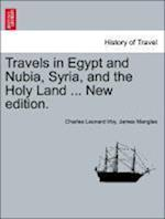 Travels in Egypt and Nubia, Syria, and the Holy Land ... New edition. af Charles Leonard Irby, James Mangles