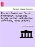 Precious Stones and Gems ... Fifth edition, revised and largely rewritten, with chapters on the ruby mines of Burma.