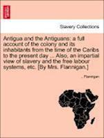 Antigua and the Antiguans: a full account of the colony and its inhabitants from the time of the Caribs to the present day ... Also, an impartial view