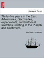 Thirty-Five Years in the East. Adventures, Discoveries, Experiments, and Historical Sketches, Relating to the Punjab and Cashmere. af John Martin Honigberger