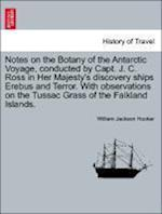 Notes on the Botany of the Antarctic Voyage, conducted by Capt. J. C. Ross in Her Majesty's discovery ships Erebus and Terror. With observations on th